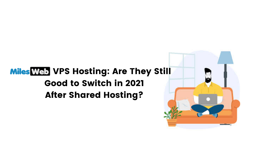 VPS Hosting_ Are They Still Good to Switch in 2021 After Shared Hosting_